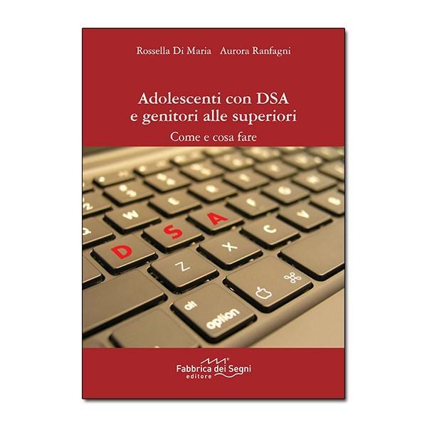 Adolescenti con DSA e genitori alle superiori. Come e cosa fare